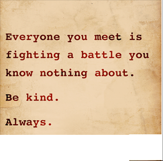 Be kind - always