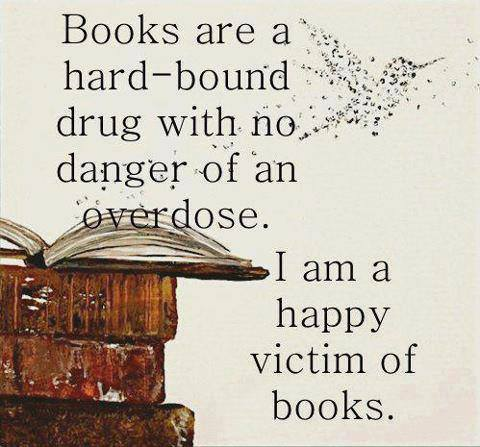 Books are my drug of choice!